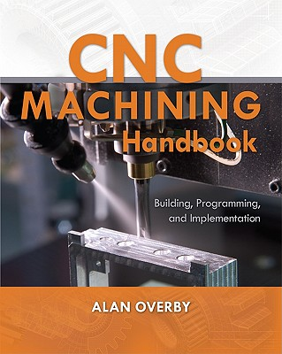 CNC Machining Handbook By Overby, Alan