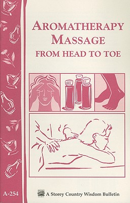 Aromatherapy Massage from Head to Toe By Dils, Blair (EDT)/ Ringer, Nancy (EDT)/ Storey Books (COR)