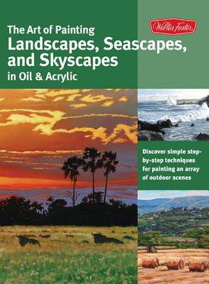 The Art of Painting Landscapes, Seascapes, and Skyscapes in Oil & Acrylic By Clarke, Martin/ Hampton, Anita/ Obermeyer, Michael/ Short, Kevin/ Sonneman, Alan/ Swimm, Tom